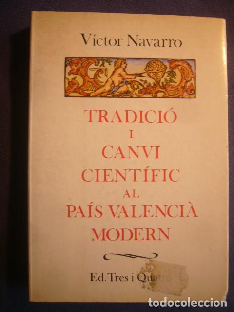VICTOR NAVARRO: - TRADICIO I CANVI CIENTIFIC AL PAIS VALENCIA MODERN -.(VALENCIA, 1985) (Libros de Segunda Mano - Historia - Otros)