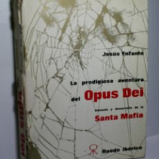 Libros de segunda mano: LA PRODIGIOSA AVENTURA DEL OPUS DEI. GÉNESIS Y DESARROLLO DE LA SANTA MAFIA. YNFANTE JESÚS. 1970. Lote 167157228