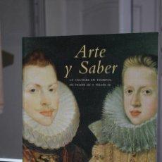 Libros de segunda mano: ARTE Y SABER. LA CULTURA EN TIEMPOS DE FELIPE III Y FELIPE IV.. Lote 167161512