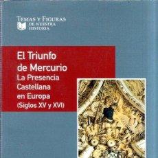 Libros de segunda mano: EL TRIUNFO DE MERCURIO. LA PRESENCIA CASTELLANA EN EUROPA. S. XV Y XVI. HILARIO CASADO ALONSO. 2003.. Lote 215193206