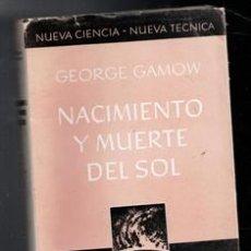 Libros de segunda mano: NACIMIENTO Y MUERTE DEL SOL, GEORGE GAMOW. Lote 167300726