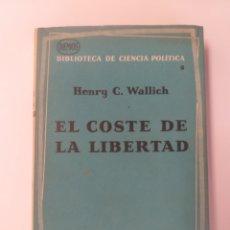 Libros de segunda mano: EL COSTE DE LA LIBERTAD . UNA NUEVA VISIÓN DEL CAPITALISMO HENRY C. WALLICH . PENSAMIENTO. Lote 167415108