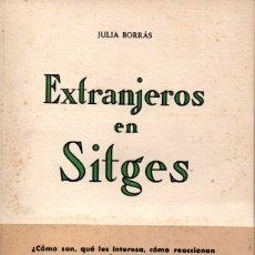 Libros de segunda mano: JULIA BORRÁS : EXTRANJEROS EN SITGES (1954) PRÓLOGO DE NOEL CLARASÓ. Lote 167495140