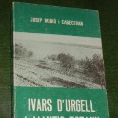 Libros de segunda mano: IVARS D'URGELL I L'ANTIC ESTANY, DE JOSEP RUBIO I CABECERAN - 1977. Lote 167626260