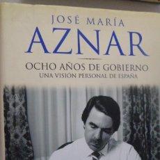 Libros de segunda mano: OCHO AÑOS DE GOBIERNO UNA VISIÓN PERSONAL DE ESPAÑA. JOSÉ MARÍA AZNAR.. Lote 167670064
