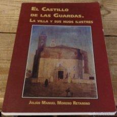 Libros de segunda mano: EL CASTILLO DE LAS GUARDAS, LA VILLA Y SUS HIJOS ILUSTRES, JULIAN MANUEL MORENO RETAMINO,2000. Lote 167670996