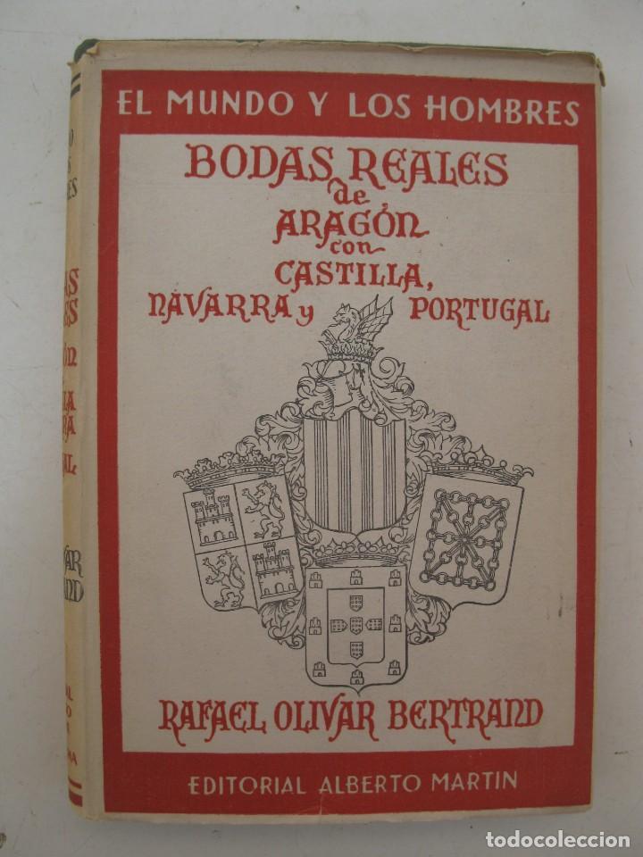 BODAS REALES DE ARAGÓN CON CASTILLA, NAVARRA Y PORTUGAL - RAFAEL OLIVAR BERTRAND - AÑO 1949. (Libros de Segunda Mano - Historia - Otros)