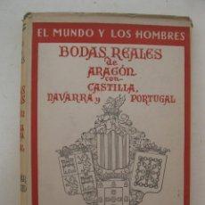 Libros de segunda mano: BODAS REALES DE ARAGÓN CON CASTILLA, NAVARRA Y PORTUGAL - RAFAEL OLIVAR BERTRAND - AÑO 1949.. Lote 167686920