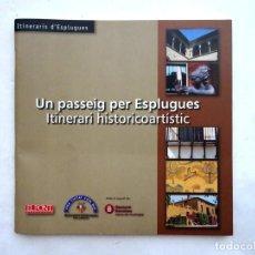 Libros de segunda mano: UN PASSEIG PER ESPLUGUES. ITINERARI HISTORICOARTISTIC. Lote 167699860