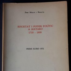 Libros de segunda mano: SOCIETAT I PODER POLÍTIC A MATARÓ 1718- 1808. PERE MOLAS I RIBALTA- 1973. Lote 167730592