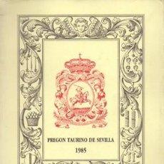 Libros de segunda mano: PREGON TAURINO DE SEVILLA 1985 - MONTERO GALVACHE, FRANCISCO - A-TO-1405. Lote 167786554