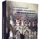 Libros de segunda mano: LA ESPAÑA PINTORESCA DE DAVID ROBERTS. (EL VIAJE Y LOS GRABADOS DEL PINTOR, 1832-33). Lote 167802886