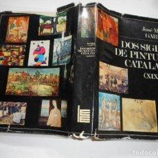 Libros de segunda mano: JOSÉ MARÍA GARRUT DOS SIGLOS DE PINTURA CATALANA (XIX-XX) Y94497. Lote 167803772