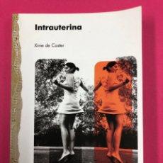 Libros de segunda mano: INTRAUTERINA. XIME DE COSTER. 1ªED 2008. ANIDIA EDITORES. Lote 167863297