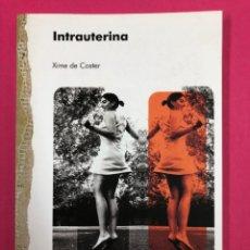 Libros de segunda mano: INTRAUTERINA. XIME DE COSTER. 1ªED 2008. ANIDIA EDITORES. Lote 167863449