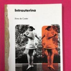 Libros de segunda mano: INTRAUTERINA. XIME DE COSTER. 1ªED 2008. ANIDIA EDITORES. Lote 167863562
