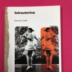 Libros de segunda mano: INTRAUTERINA. XIME DE COSTER. 1ªED 2008. ANIDIA EDITORES. Lote 167863637