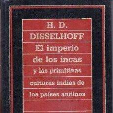 Libros de segunda mano: EL IMPERIO DE LOS INCAS Y LAS PRIMITIVAS CULTURAS INDIAS DE LOS PAISES ANDINOS - DISSELHOFF, H.D. . Lote 167865280