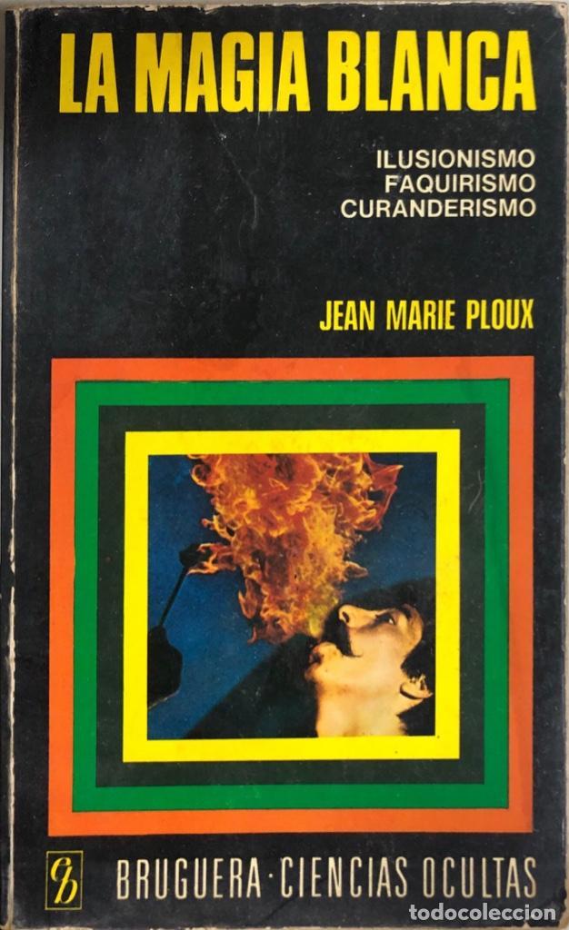 LA MAGIA BLANCA. JEAN MARIE PLOUX. CIENCIAS OCULTAS. EDITORIAL BRUGUERA. BARCELONA, 1974. (Libros de Segunda Mano - Parapsicología y Esoterismo - Otros)