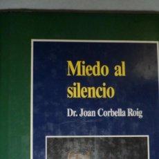 Libros de segunda mano: MIEDO AL SILENCIO. DR. JOAN CORBELLA ROIG. Lote 167936912