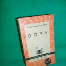 Libri di seconda mano: GOYA, RAMÓN GÓMEZ DE LA SERNA, COLECCIÓN AUSTRAL. Lote 167957592