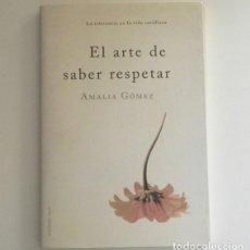 Libros de segunda mano: EL ARTE DE SABER RESPETAR - LA TOLERANCIA EN LA VIDA COTIDIANA - LIBRO AMALIA GÓMEZ SOCIEDAD RESPETO. Lote 167976660