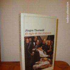 Livres d'occasion: EL SIGLO DE LOS CIRUJANOS - JÜRGEN THORWALD - DESTINO, MUY BUEN ESTADO. Lote 167980980