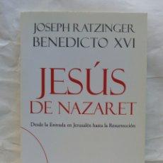 Libros de segunda mano: JESÚS DE NAZARET (DESDE LA ENTRADA EN JERUSALÉN HASTA LA RESURRECCIÓN). JOSEPH RATZINGER.. Lote 167988809