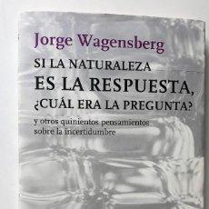 Libros de segunda mano: SI LA NATURALEZA ERA LA RESPUESTA, ¿CUÁL ERA LA PREGUNTA? - JORGE WAGENSBERG. Lote 167996572