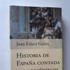Libros de segunda mano: JUAN ESLAVA GALÁN: HISTORIA DE ESPAÑA CONTADA PARA ESCÉPTICOS. Lote 167997004