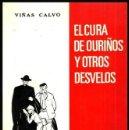 Libros de segunda mano: EL CURA DE OURIÑOS Y OTROS DESVELOS. VIÑAS CALVO. PONTEVEDRA 1971. GALICIA.. Lote 168022764