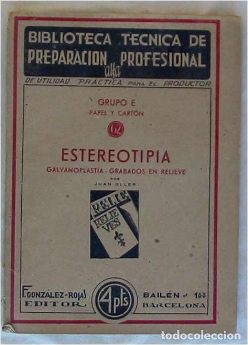 ESTEREOTIPIA - GALVANOPLASTIA / GRABADOS EN RELIEVE - JUAN OLLER 1943 - VER INDICE (Libros de Segunda Mano - Ciencias, Manuales y Oficios - Otros)