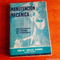Libros de segunda mano: MANUTENCIÓN MECÁNICA MECANIZACIÓN DEL MANEJO DE MATERIALES JOSÉ MARÍA MALLOL GABRIEL 1961. Lote 168097297