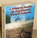 Libros de segunda mano: O TRIANGULO INSCRITO NA CIRCUNFERENCIA. VICTOR F. FREIXANES. EDITORIAL GALAXIA VIGO 1982.. Lote 168149340