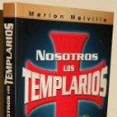 Libros de segunda mano: NOSOTROS LOS TEMPLARIOS. QUIENES ERAN Y COMO VIVIAN LOS HOMBRES DEL TEMPLE. MARION MELVILLE.. Lote 168179956