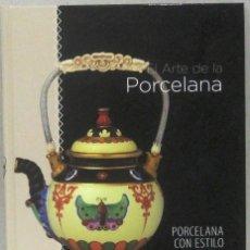 Libros de segunda mano: EL ARTE DE PORCELANA - PORCELANA CON ESTILO - TAPA DURA. Lote 168258636