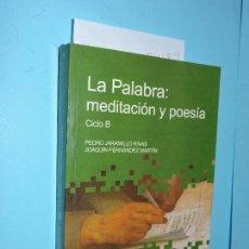 Libros de segunda mano: LA PALABRA: MEDITACIÓN Y POESÍA CICLO B. JARAMILLO RIVAS, PEDRO. FERNÁNDEZ MARTÍN, JOAQUÍN. Lote 168260964