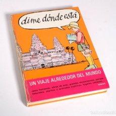 Libros de segunda mano: DIME DÓNDE ES... UN VIAJE ALREDEDOR DEL MUNDO. ARGOS 1969. Lote 168270292