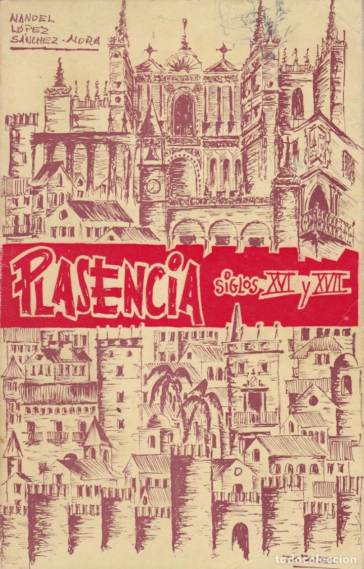 PLASENCIA , SIGLOS XVI Y XVII ---MANUEL LOPEZ SANCHEZ-MORA (Libros de Segunda Mano - Historia - Otros)