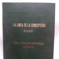 Libros de segunda mano: LA LINEA DE LA CONCEPCIÓN. CÁDIZ. CIEN AÑOS DE HISTORIA 1870-1970. ESPAÑA 1973. JOSÉ DE LA VEGA.. Lote 168297756