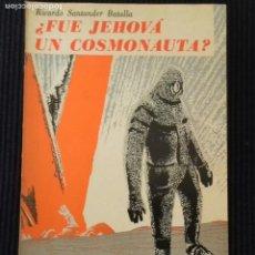 Libros de segunda mano: ¿FUE JEHOVÁ UN COSMONAUTA?. RICARDO SANTANDER. ORBE 1975. CHILE.. Lote 168338560