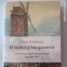 Libros de segunda mano: CARLO GINZBURG. EL QUESO Y LOS GUSANOS. EL COSMOS SEGÚN UN MOLINERO DEL SIGLO XVI. 2001. Lote 206587123