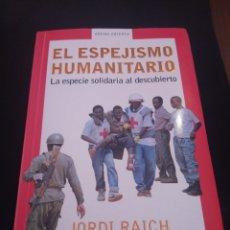 Libros de segunda mano: EL ESPEJISMO HUMANITARIO. LA ESPECIE SOLIDARIA AL DESCUBIERTO. JORDI RACH. Lote 168366637