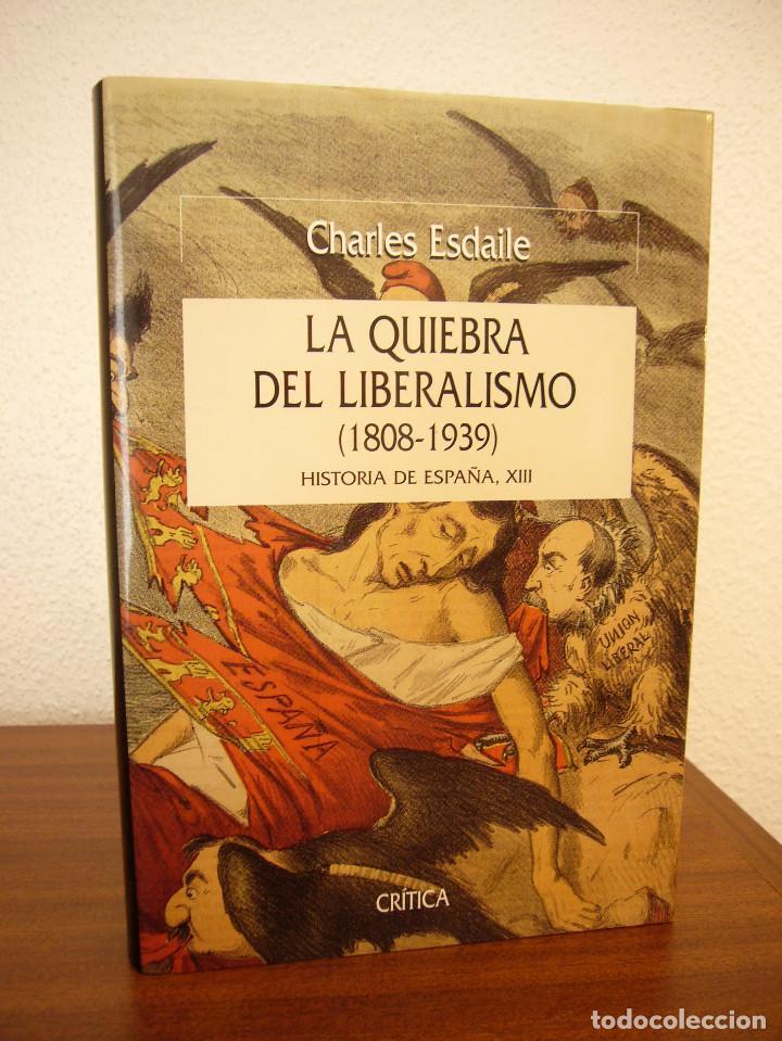 Libros de segunda mano: CHARLES ESDAILE: LA QUIEBRA DEL LIBERALISMO 1808-1939 (CRÍTICA, Hª DE ESPAÑA XIII, 2001) COMO NUEVO - Foto 2 - 168379204