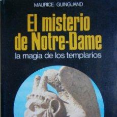 Libros de segunda mano: EL MISTERIO DE NOTRE DAME LA MAGIA DE LOS TEMPLARIOS MAURICE GUINGUAND 1976. Lote 168396076