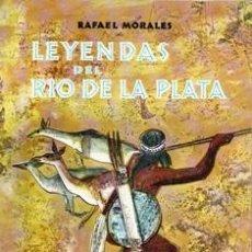 Libros de segunda mano: LEYENDAS DEL RIO DE LA PLATA, RAFAEL MORALES. Lote 168409042