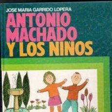Libros de segunda mano: ANTONIO MACHADO Y LOS NIÑOS, JOSÉ MARÍA GARRIDO LOPERA. Lote 168409050