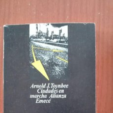 Libros de segunda mano: CIUDADES EN MARCHA ARNOLD J. TOYNBEE ALIANZA EMECÉ 1973 Nº 469 1ª EDICIÓN. Lote 168483224