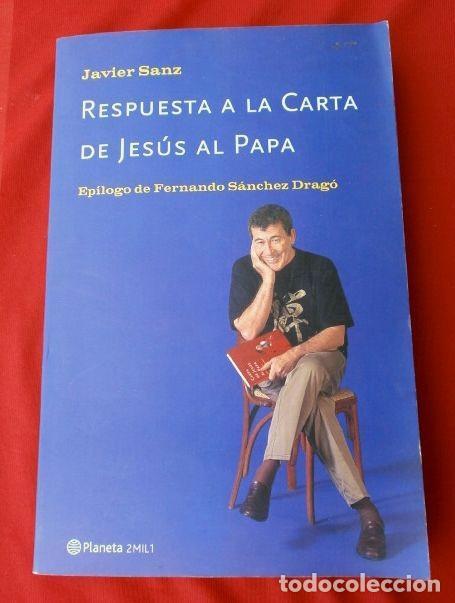 RESPUESTA A LA CARTA DE JESUS AL PAPA (2002) JAVIER SANZ - FERNANDO SANCHEZ DRAGO - ED. PLANETA (Libros de Segunda Mano - Pensamiento - Otros)