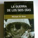 Libros de segunda mano: LA GUERRA DE LOS SEIS DIAS - MICHAEL B. OREN . Lote 168512520